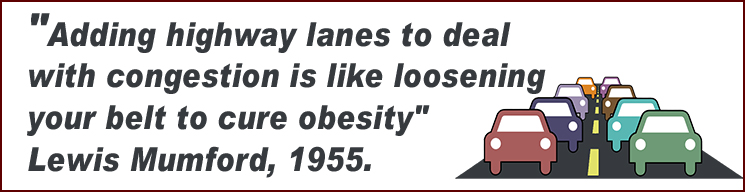 """""""Adding highway lanes to deal with congestion is like loosening your belt to cure obesity"""" - Lewis Mumford, 1955."""